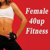 Female 40up Fitness (The Best Music for Aerobics, Pumpin' Cardio Power, Plyo, Exercise, Steps, Barré, Curves, Sculpting, Abs, Butt, Lean, Twerk, Slim Down Fitness Workout) by Various Artists