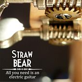 All You Need Is an Electric Guitar by Straw Bear