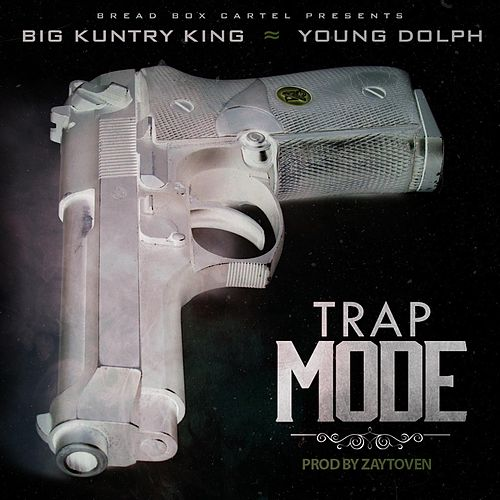 Play & Download Trap Mode (feat. Young Dolph) by Big Kuntry King | Napster