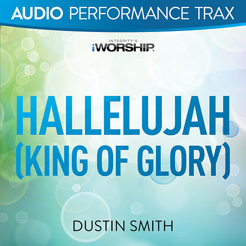 Play & Download Hallelujah (King of Glory) by Dustin Smith | Napster
