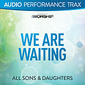 Play & Download We Are Waiting by All Sons & Daughters | Napster