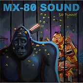 So Funny by MX-80 Sound