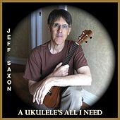 Play & Download A Ukulele's All I Need by Jeff Saxon | Napster