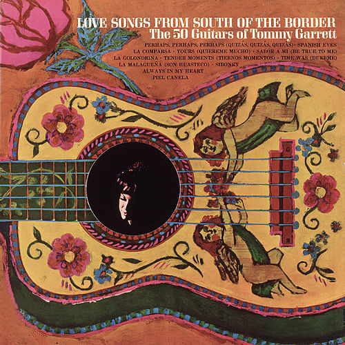 Play & Download Love Songs From South Of The Border by 50 Guitars Of Tommy Garrett | Napster