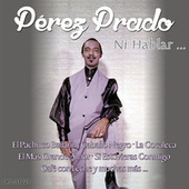 Play & Download Perez Prado…ni Hablar by Perez Prado | Napster