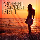 Play & Download Ambient Is Ambient, Vol. 1 by Various Artists | Napster