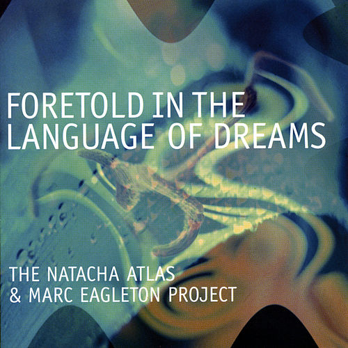 Play & Download Foretold In The Language Of Dreams by Natacha Atlas | Napster