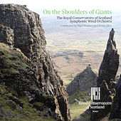Play & Download On the Shoulders of Giants by The Royal Conservatoire of Scotland Wind Orchestra | Napster