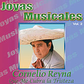 Play & Download Joyas Musicales, Vol. 2: Que Me Cubra la Tristeza by Cornelio Reyna | Napster