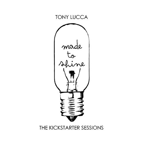 Made To Shine - The Kickstarter Sessions by Tony Lucca