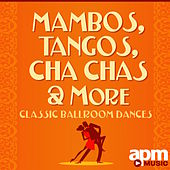 Mambos, Tangos and Cha Chas: Classic Ballroom Dances by 101 Strings Orchestra