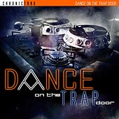 Dance on the Trap Door by Chronic Crew