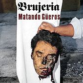 Play & Download Matando Gueros by Brujeria | Napster
