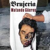 Matando Gueros by Brujeria