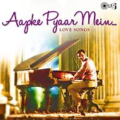 Aapke Pyaar Mein: Love Songs by Various Artists