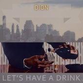 Lets Have A Drink von Dion