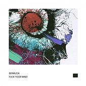 Play & Download Fuck Your Mind by Bermuda | Napster