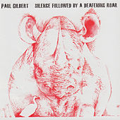 Silence Followed by a Deafening Roar by Paul Gilbert