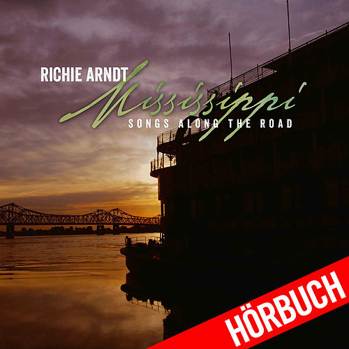 Play & Download Mississippi - Songs Along the Road (Hörbuch) by Richie Arndt | Napster