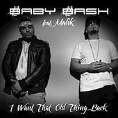I Want That Old Thing Back (feat. Malik) by Baby Bash