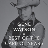 The Best Of The Capitol Years by Gene Watson
