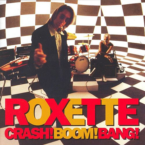 Crash! Boom! Bang! by Roxette