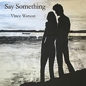Say Something by Vince Watson