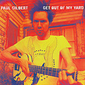 Get out of My Yard by Paul Gilbert