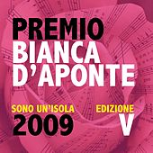 Play & Download Premio Bianca D'Aponte: sono un'isola, 2009 (Edizione V) by Various Artists | Napster
