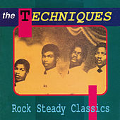 Rock Steady Classics by The Techniques