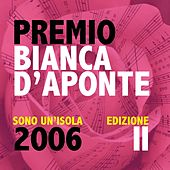 Play & Download Premio Bianca D'Aponte: sono un'isola, 2006 (Edizione II) by Various Artists | Napster