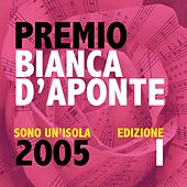 Play & Download Premio Bianca D'Aponte: sono un'isola, 2005 (Edizione I) by Various Artists | Napster