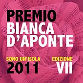 Play & Download Premio Bianca D'Aponte: sono un'isola, 2011 (Edizione VII) by Various Artists | Napster