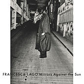 Play & Download Mirrors Against the Sun by Francesca Lago | Napster