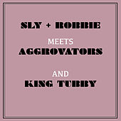 Sly & Robbie Meets Aggrovators and King Tubby by Sly and Robbie