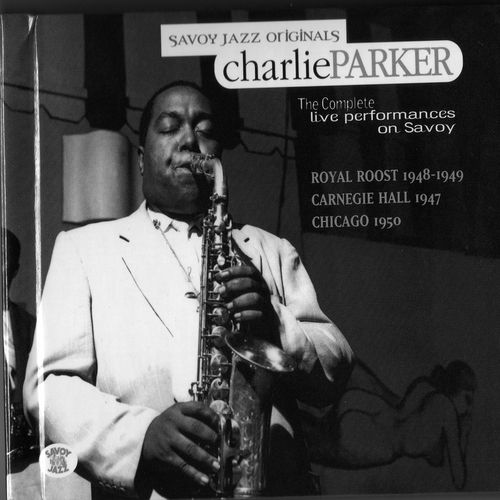 Complete Savoy Live Performances: Sept. 29, 1947-Oct. 25, 1950 by Charlie Parker