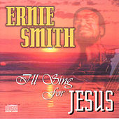 I'll Sing For Jesus by Ernie Smith