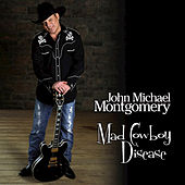 Mad Cowboy Disease by John Michael Montgomery