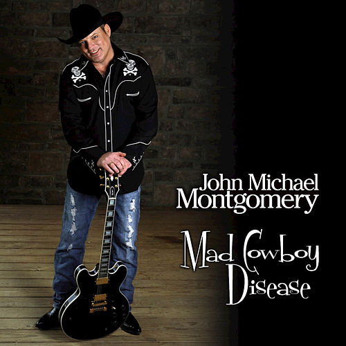 Play & Download Mad Cowboy Disease by John Michael Montgomery | Napster