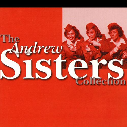 Play & Download The Andrew Sisters Collection by The Andrews Sisters | Napster