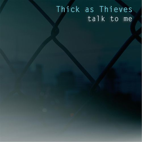 Talk to Me by Thick as Thieves