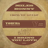 Play & Download I Bring You Love by Miles Bonny | Napster