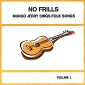 Mungo Jerry Sings Folk Songs, Vol. 1: No Frills by Mungo Jerry