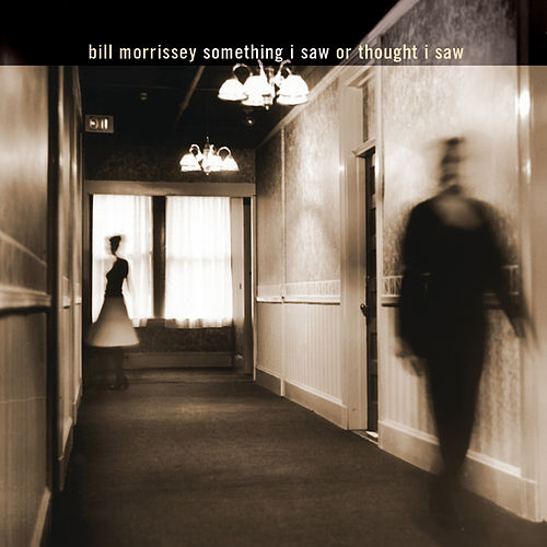 Play & Download Something I Saw Or Thought I Saw by Bill Morrissey | Napster