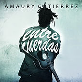 Play & Download Entre Cuerdas by Amaury Gutiérrez | Napster