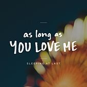 As Long as You Love Me by Sleeping At Last