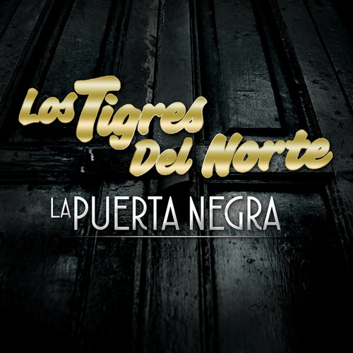 Play & Download La Puerta Negra by Los Tigres del Norte | Napster