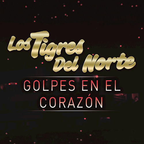 Play & Download Golpes En El Corazón by Los Tigres del Norte | Napster