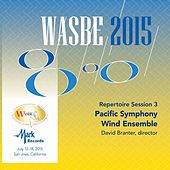Play & Download 2015 WASBE San Jose, USA: July 15th Repertoire Session – Pacific Symphony Wind Ensemble (Live) by Pacific Symphonic Wind Ensemble | Napster