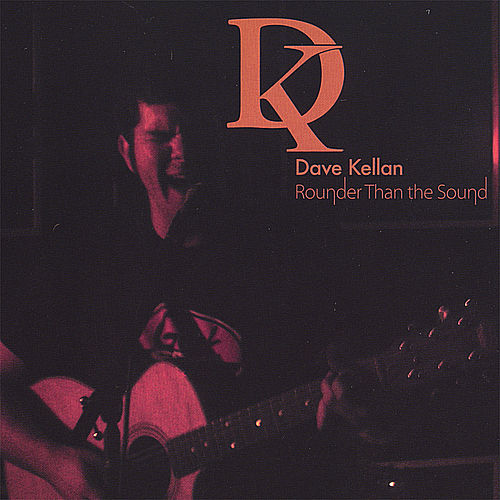 Play & Download Rounder Than the Sound by Dave Kellan | Napster